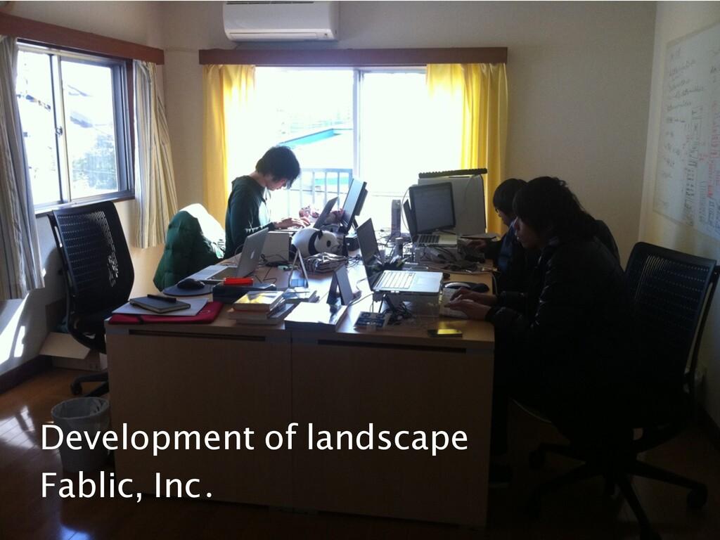 Development of landscape Fablic, Inc.