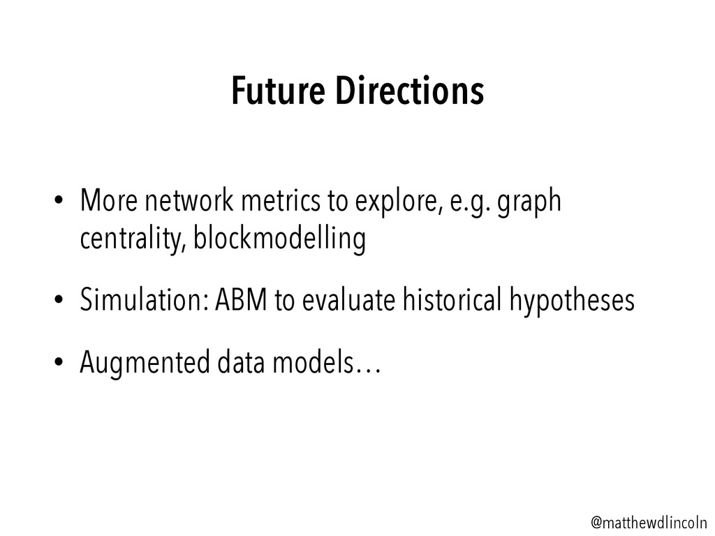 Future Directions • More network metrics to ex...