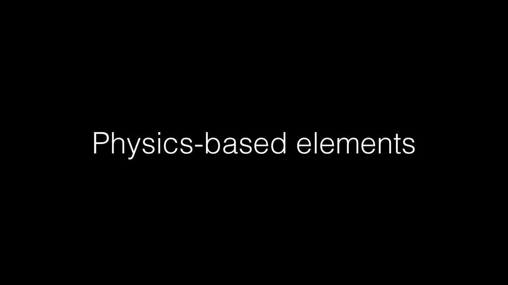 Physics-based elements