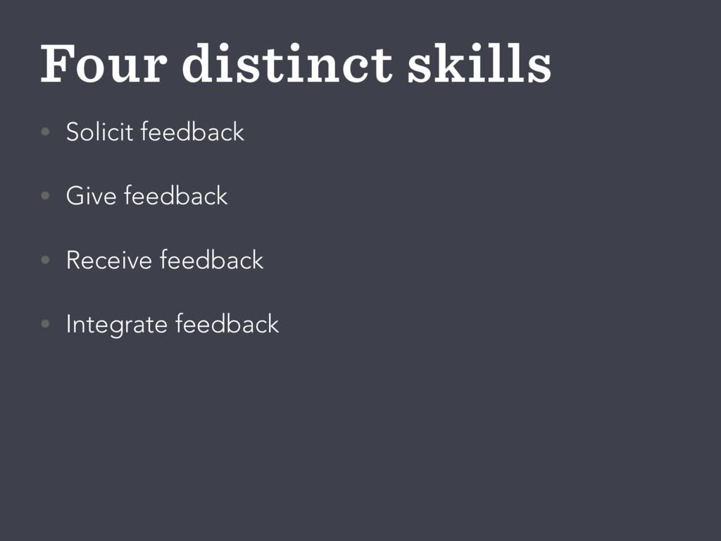 Four distinct skills • Solicit feedback • Give ...