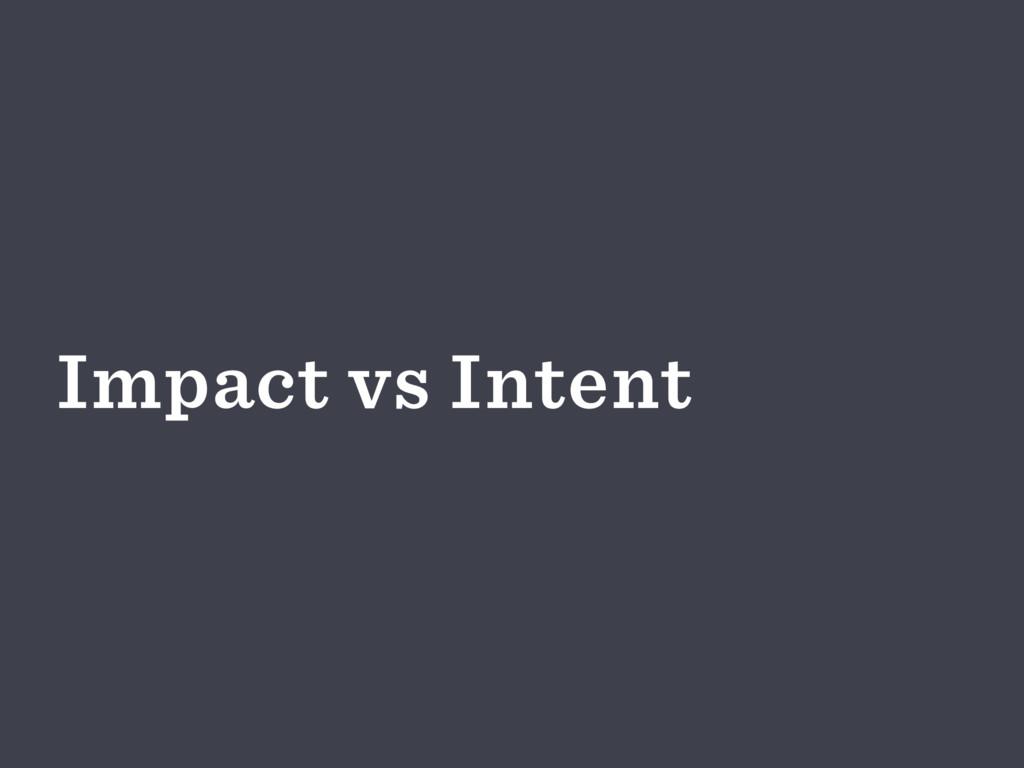 Impact vs Intent