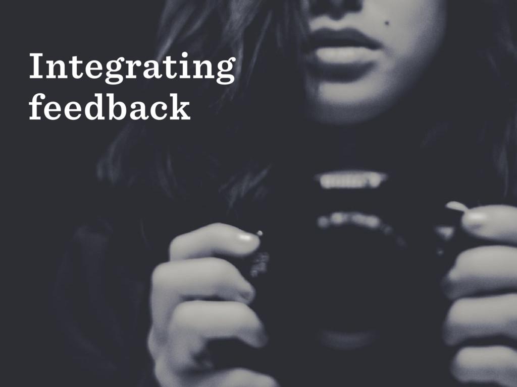 Integrating feedback