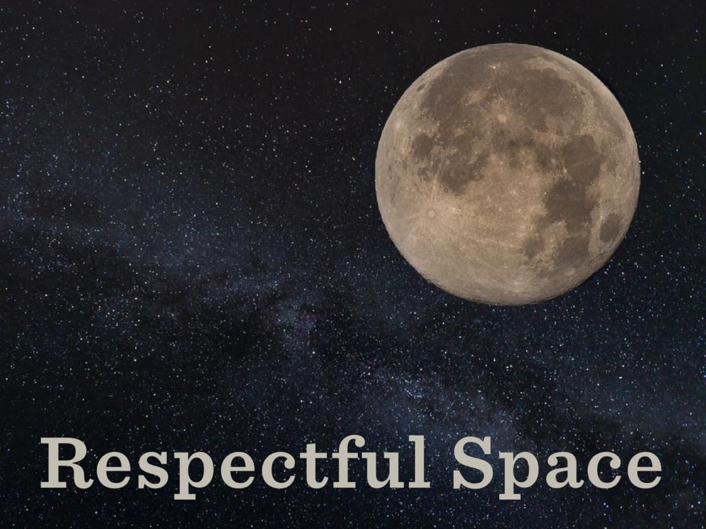 Respectful Space