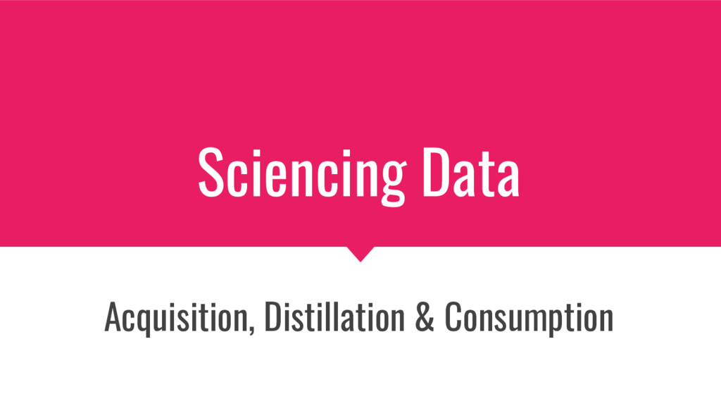Sciencing Data Acquisition, Distillation & Cons...