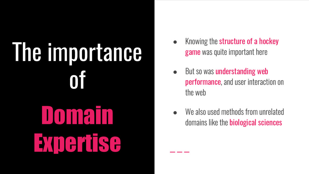 The importance of Domain Expertise ● structure ...
