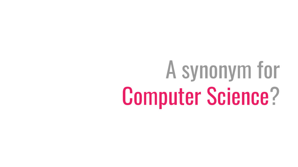 A synonym for Computer Science?