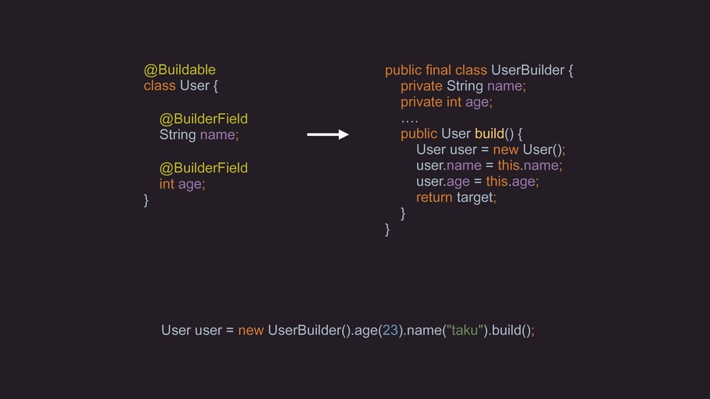@Buildable class User { @BuilderField String na...