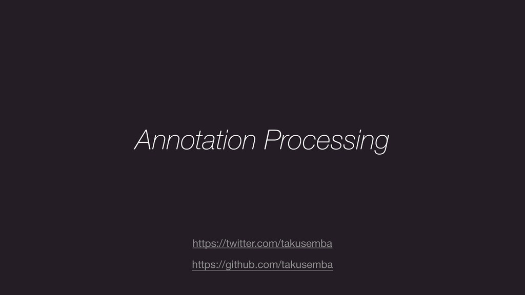 Annotation Processing https://github.com/takuse...