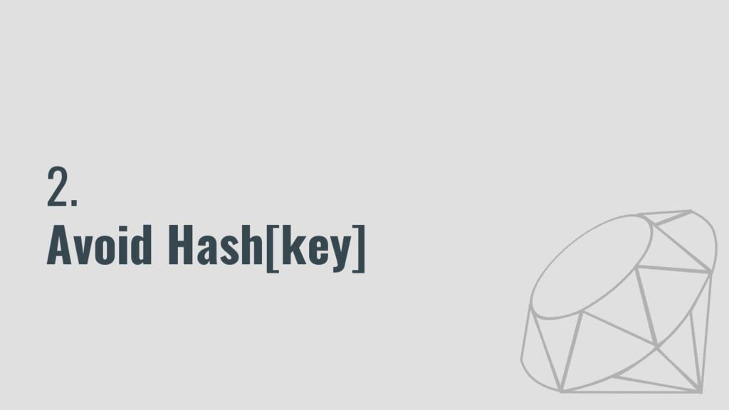 2. Avoid Hash[key]
