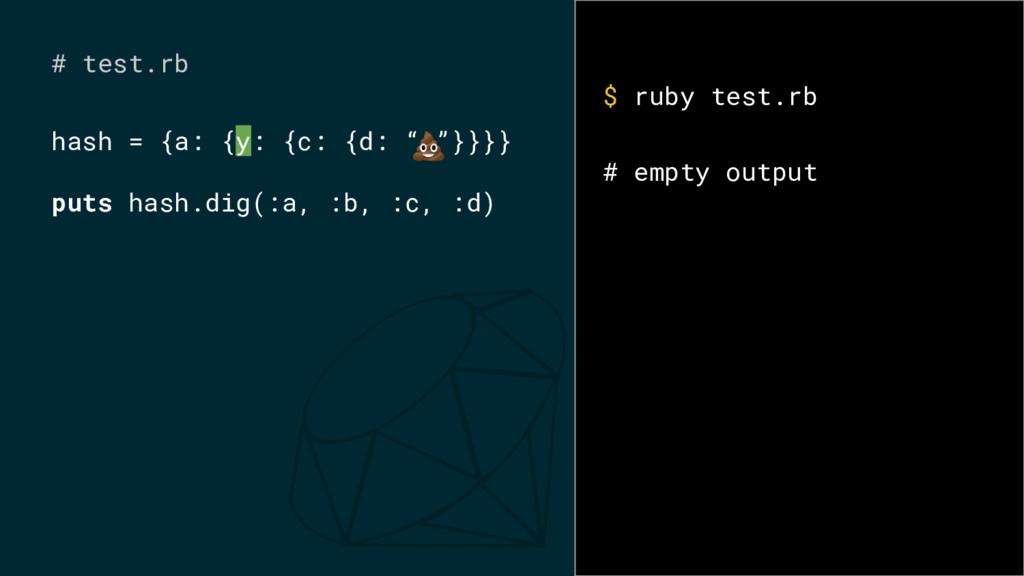 """# test.rb hash = {a: {y: {c: {d: """" """"}}}} puts h..."""