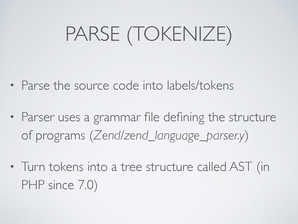 PARSE (TOKENIZE) • Parse the source code into l...