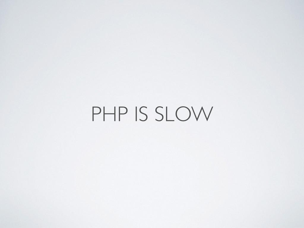 PHP IS SLOW