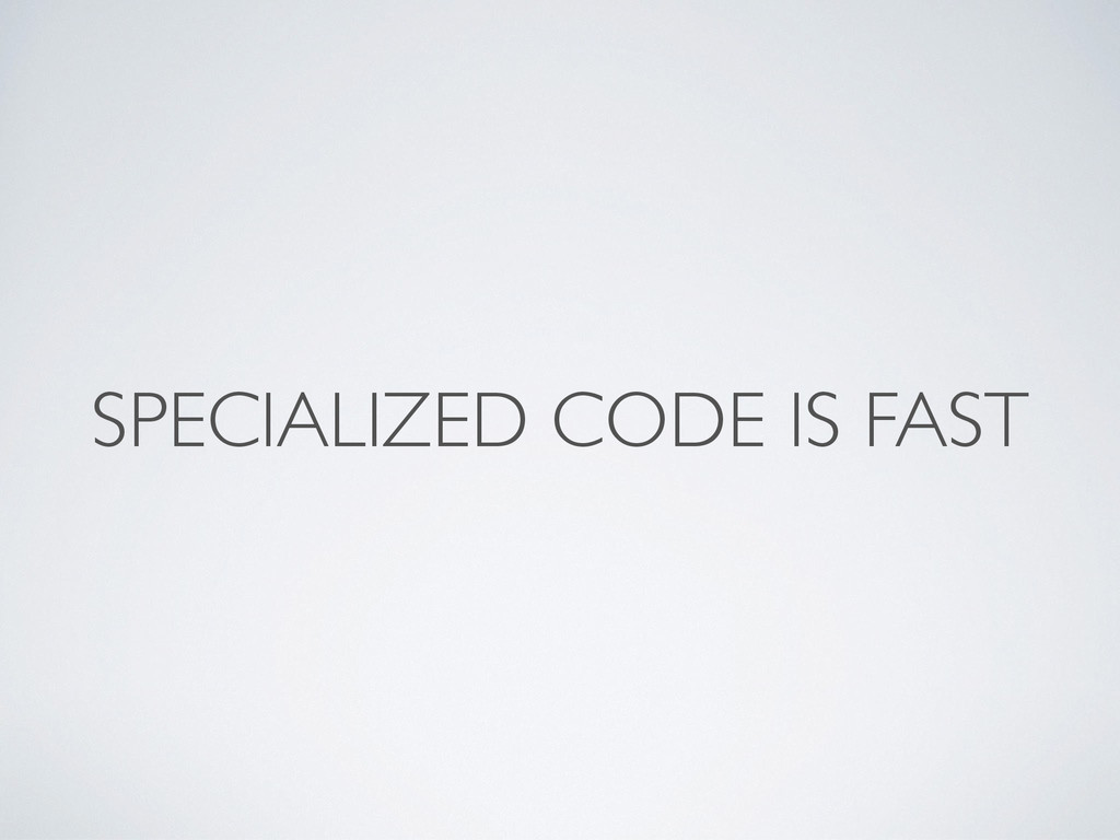 SPECIALIZED CODE IS FAST