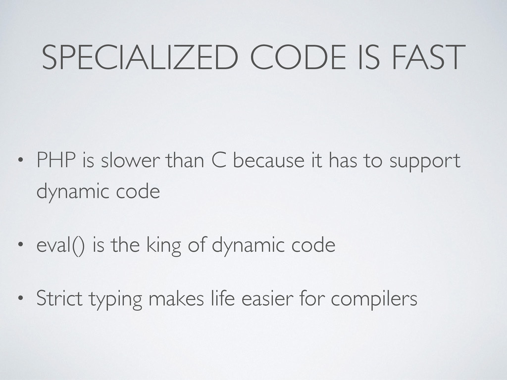 SPECIALIZED CODE IS FAST • PHP is slower than C...
