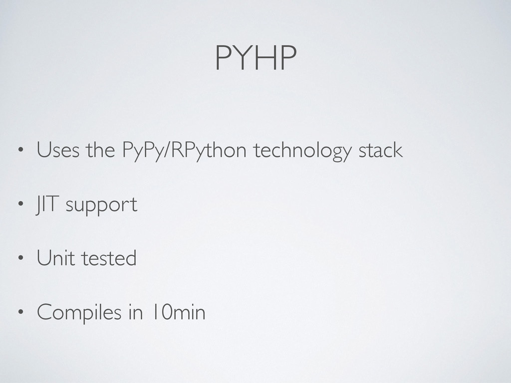 PYHP • Uses the PyPy/RPython technology stack •...