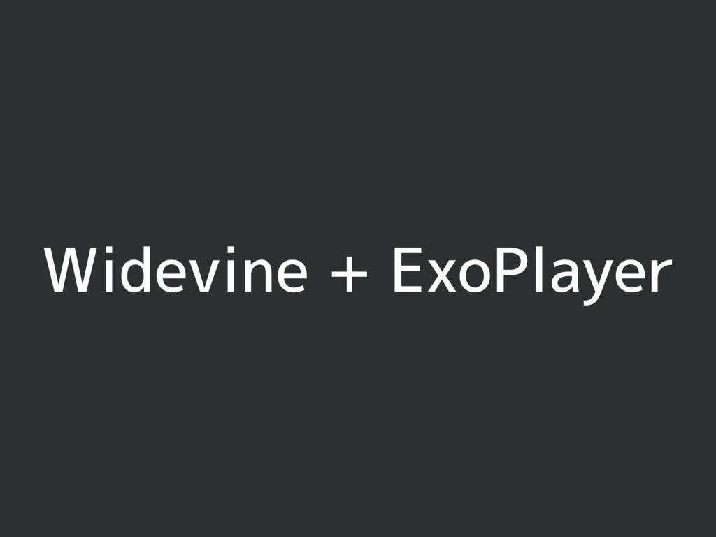 Widevine + ExoPlayer