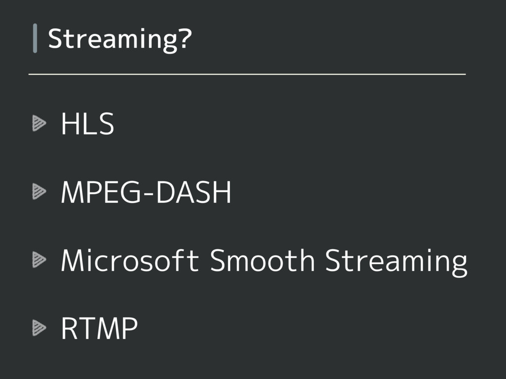 HLS MPEG-DASH Microsoft Smooth Streaming RTMP S...