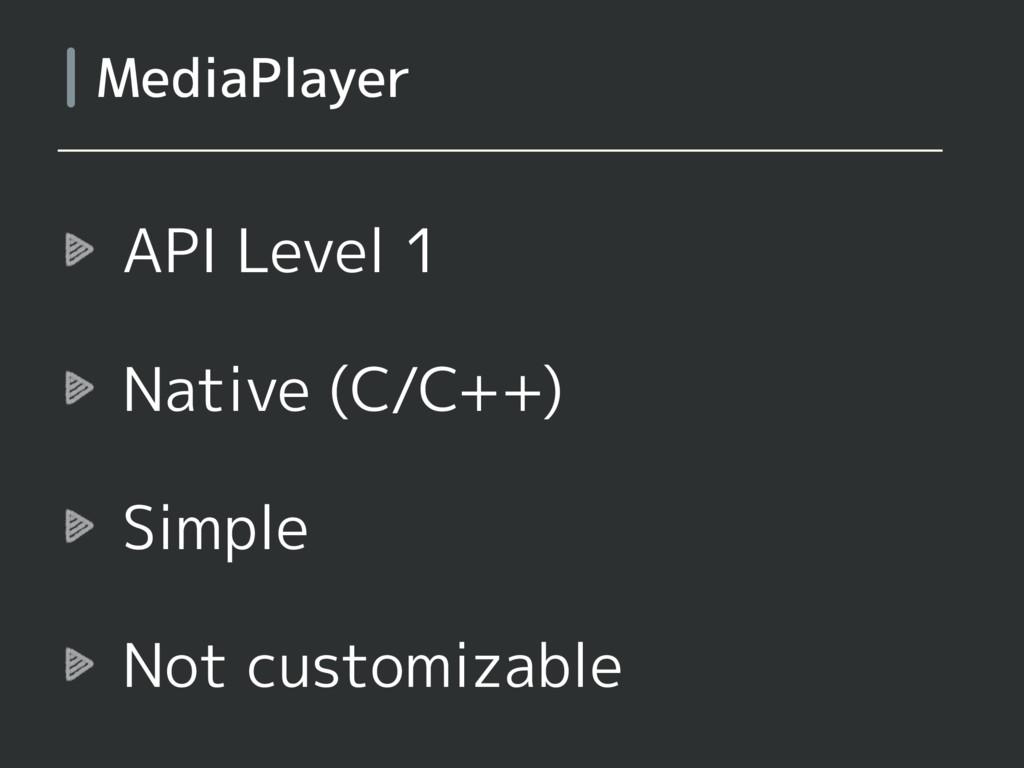 API Level 1 Native (C/C++) Simple Not customiza...