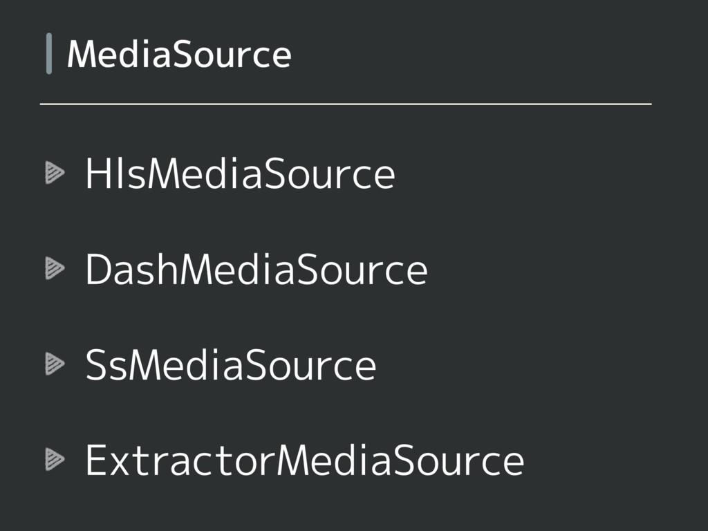 HlsMediaSource DashMediaSource SsMediaSource Ex...