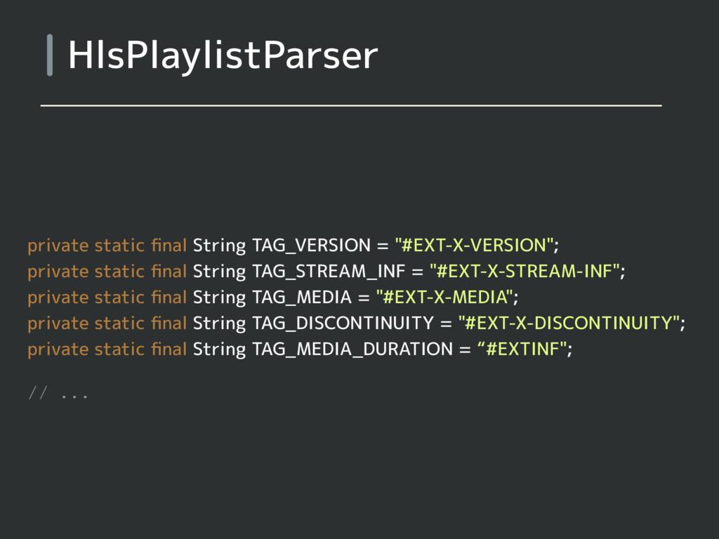 HlsPlaylistParser private static final String TA...