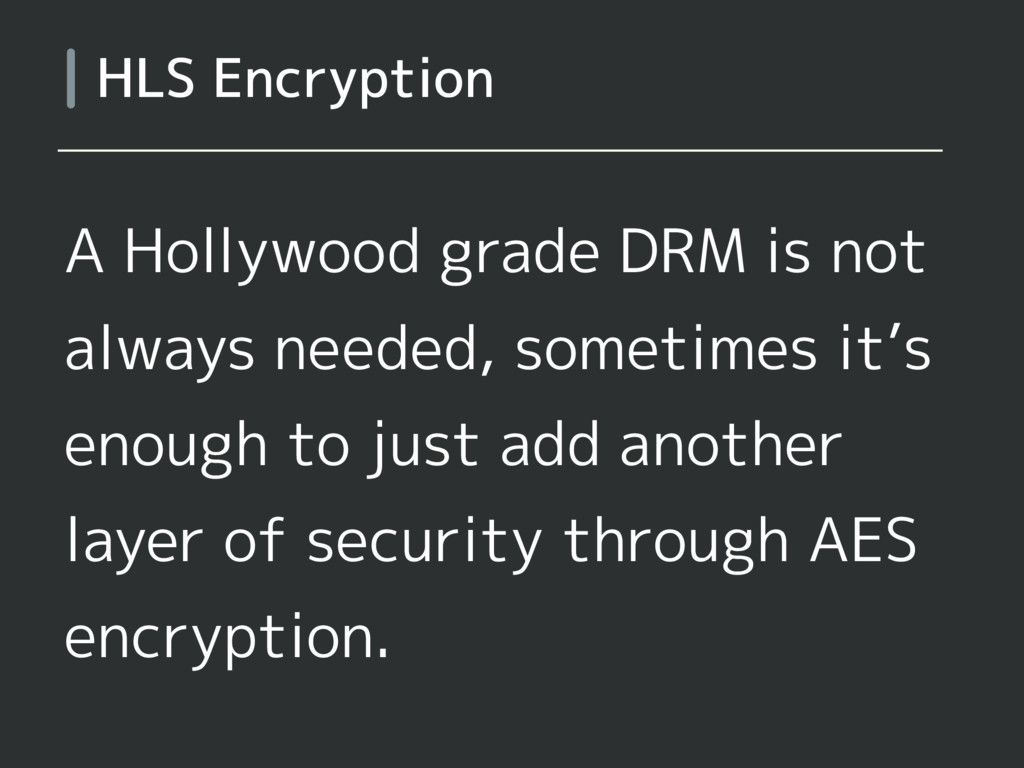 A Hollywood grade DRM is not always needed, som...