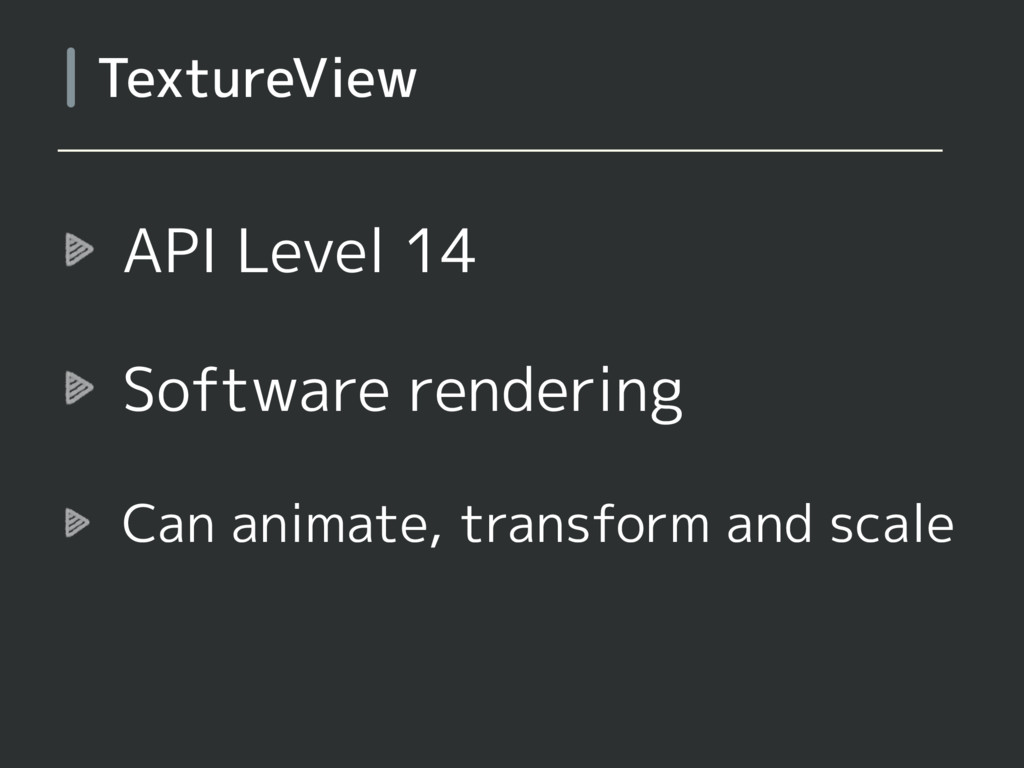 API Level 14 Software rendering Can animate, tr...