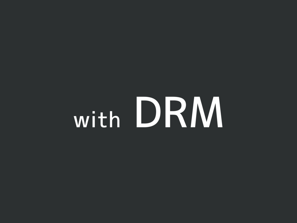 with DRM