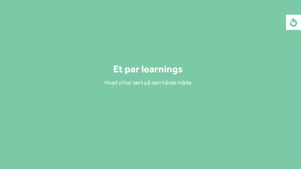 Et par learnings Hvad vi har lært på den hårde ...