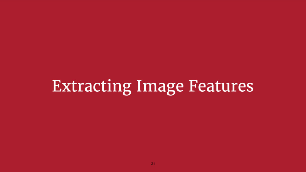 Extracting Image Features 21