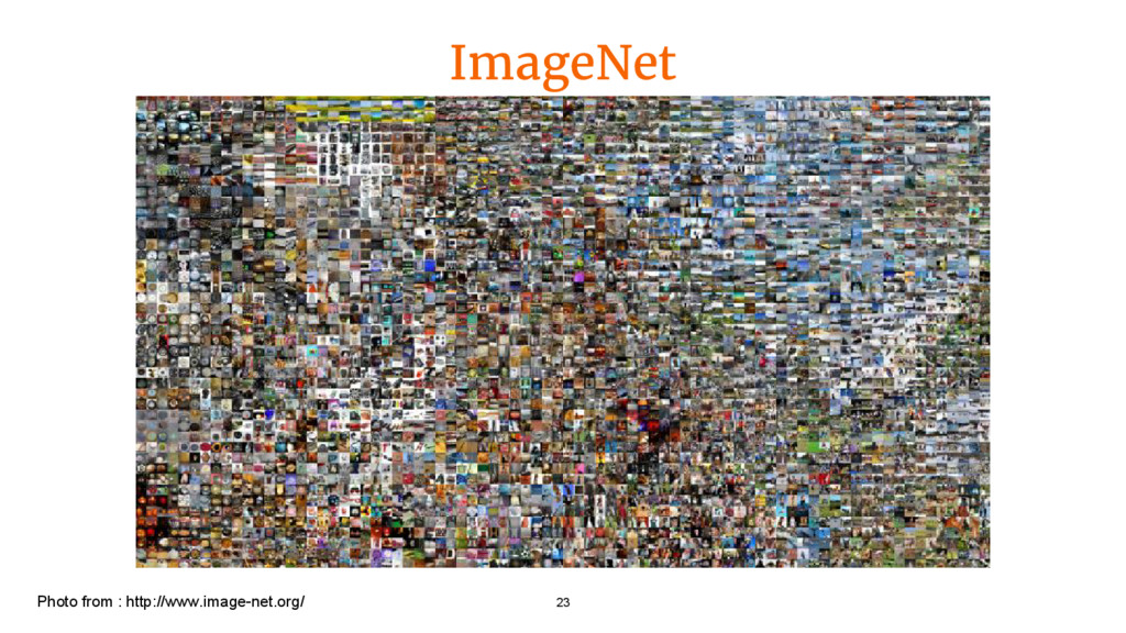 ImageNet 23 Photo from : http://www.image-net.o...