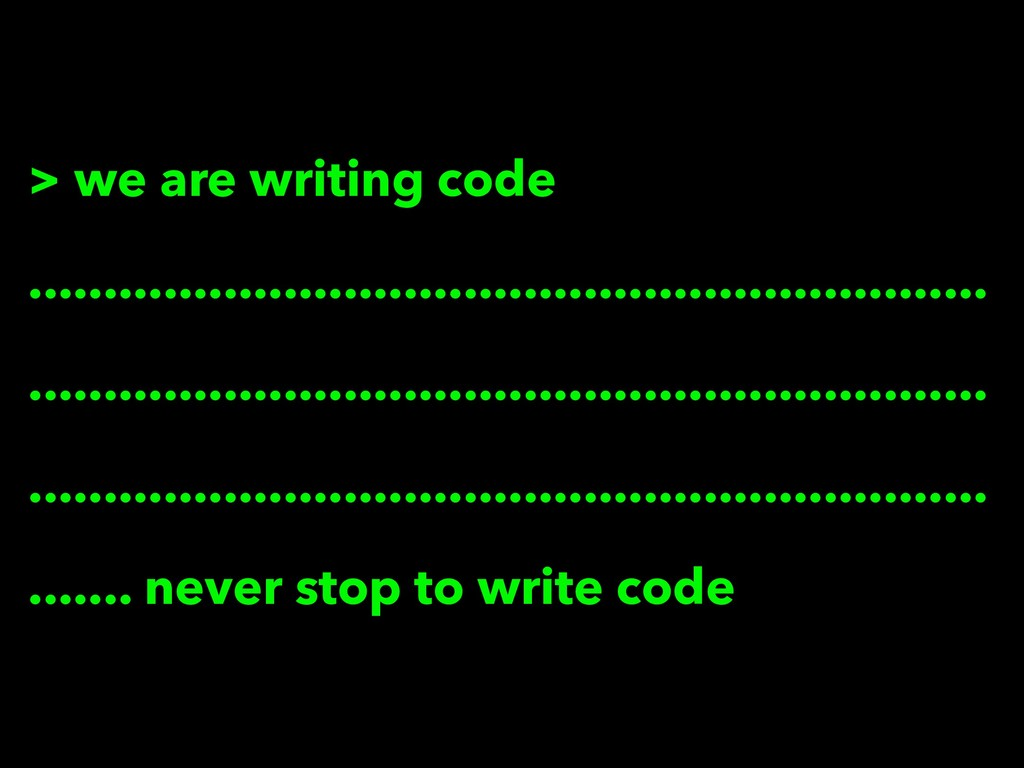 > we are writing code ............................