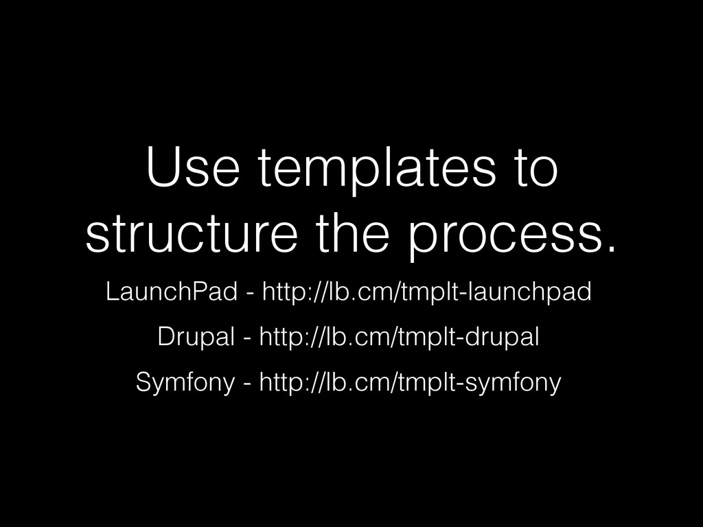 Use templates to structure the process. LaunchP...