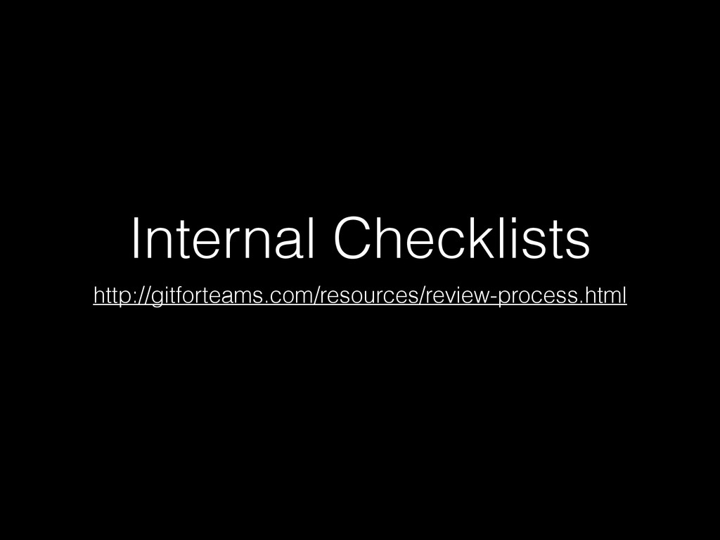 Internal Checklists http://gitforteams.com/reso...