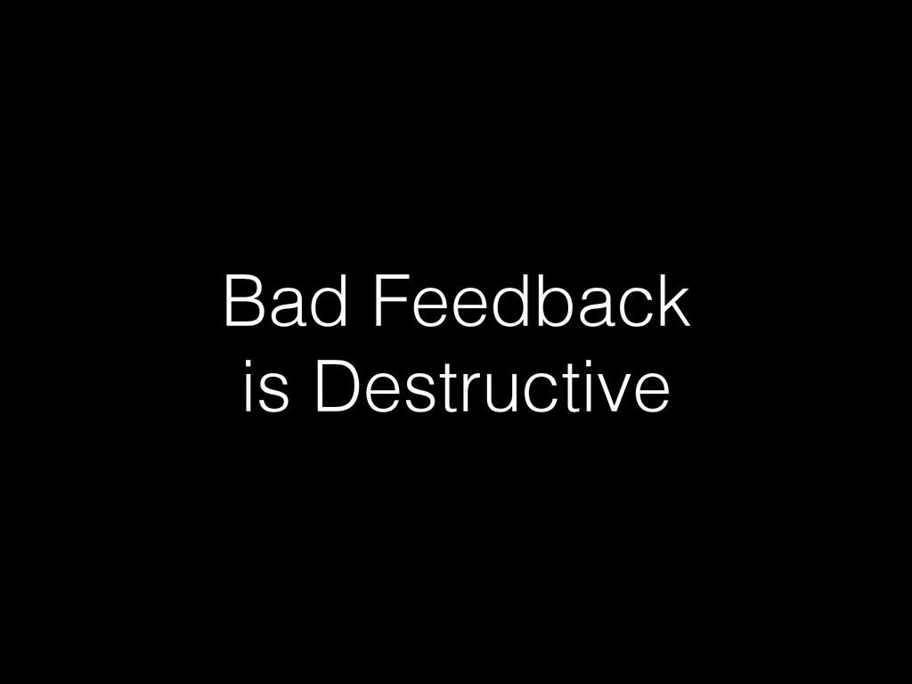 Bad Feedback is Destructive