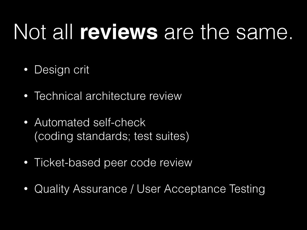 Not all reviews are the same. • Design crit • T...