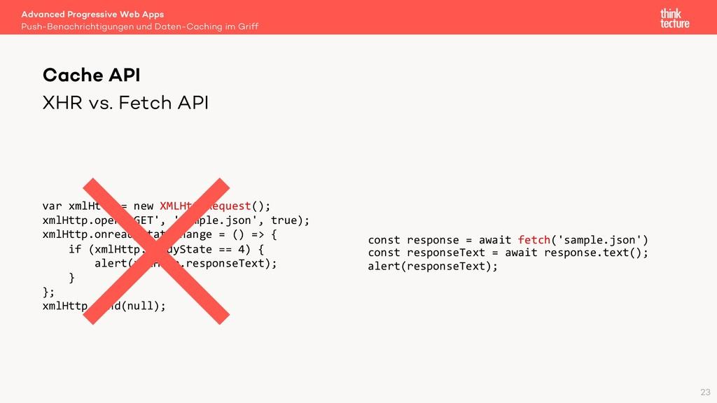 XHR vs. Fetch API var xmlHttp = new XMLHttpRequ...