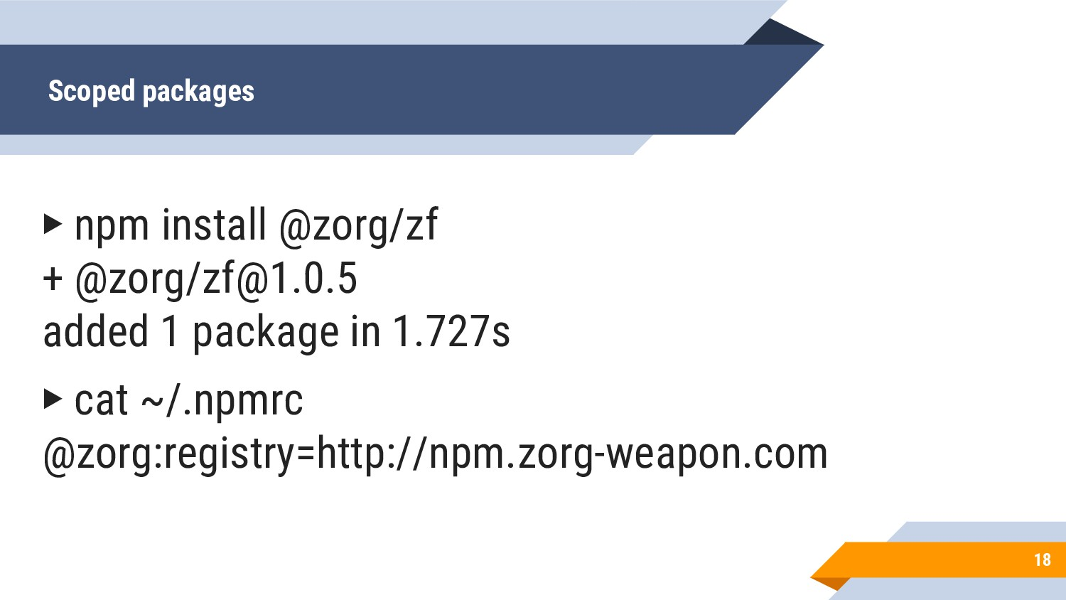 Scoped packages 18 ▶ npm install @zorg/zf + @zo...
