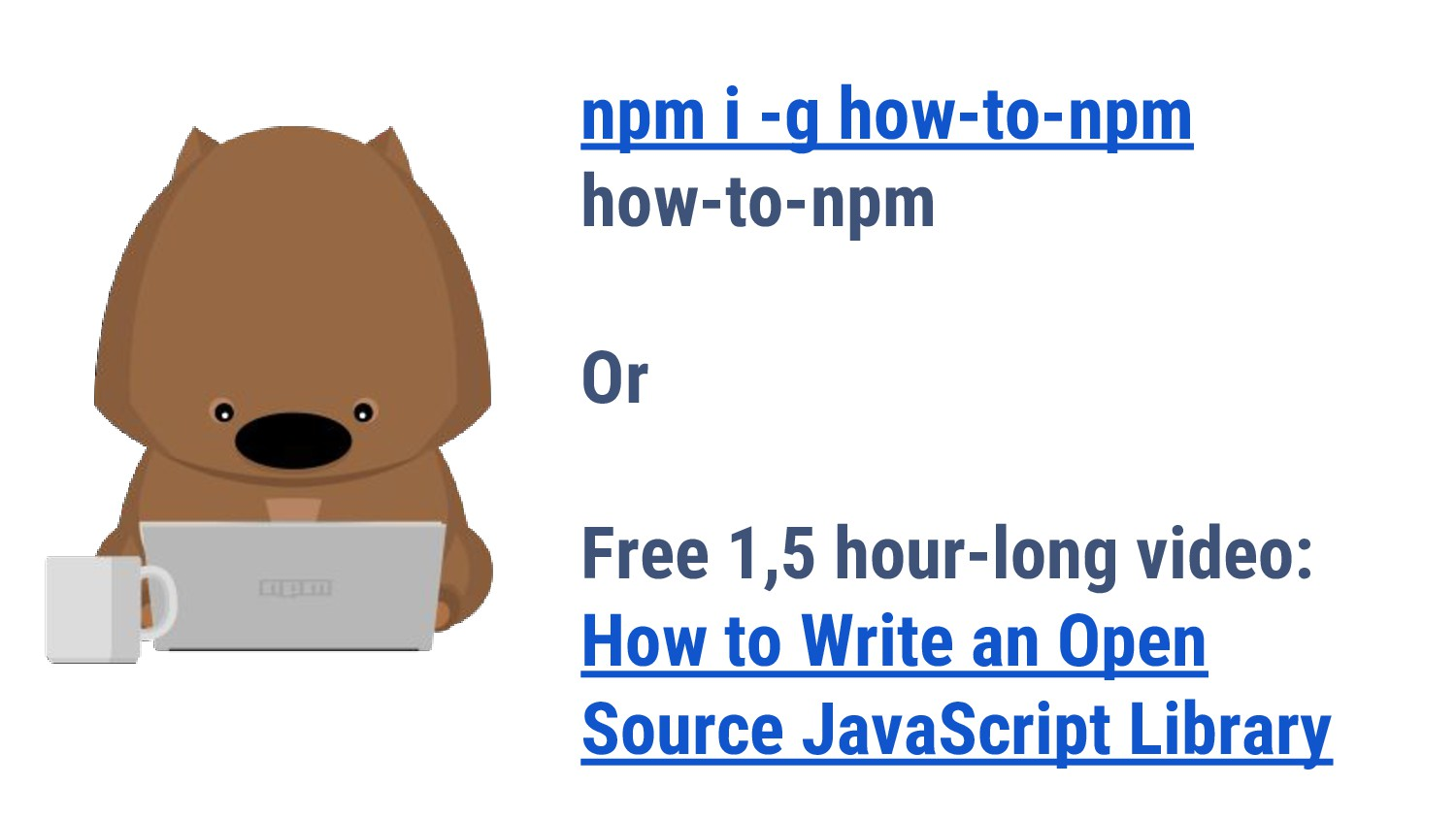 npm i -g how-to-npm how-to-npm Or Free 1,5 hour...