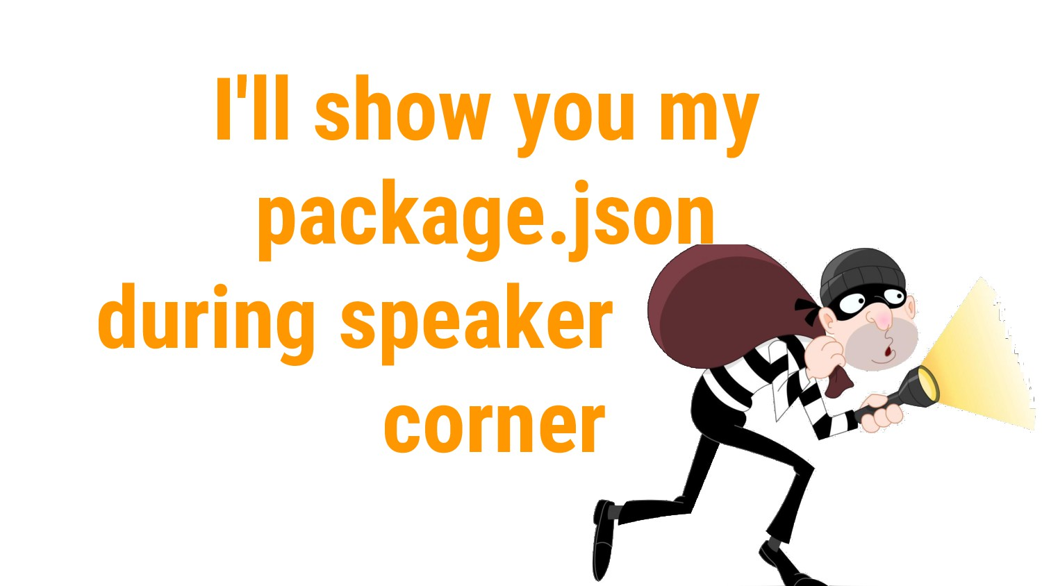 I'll show you my package.json during speaker co...