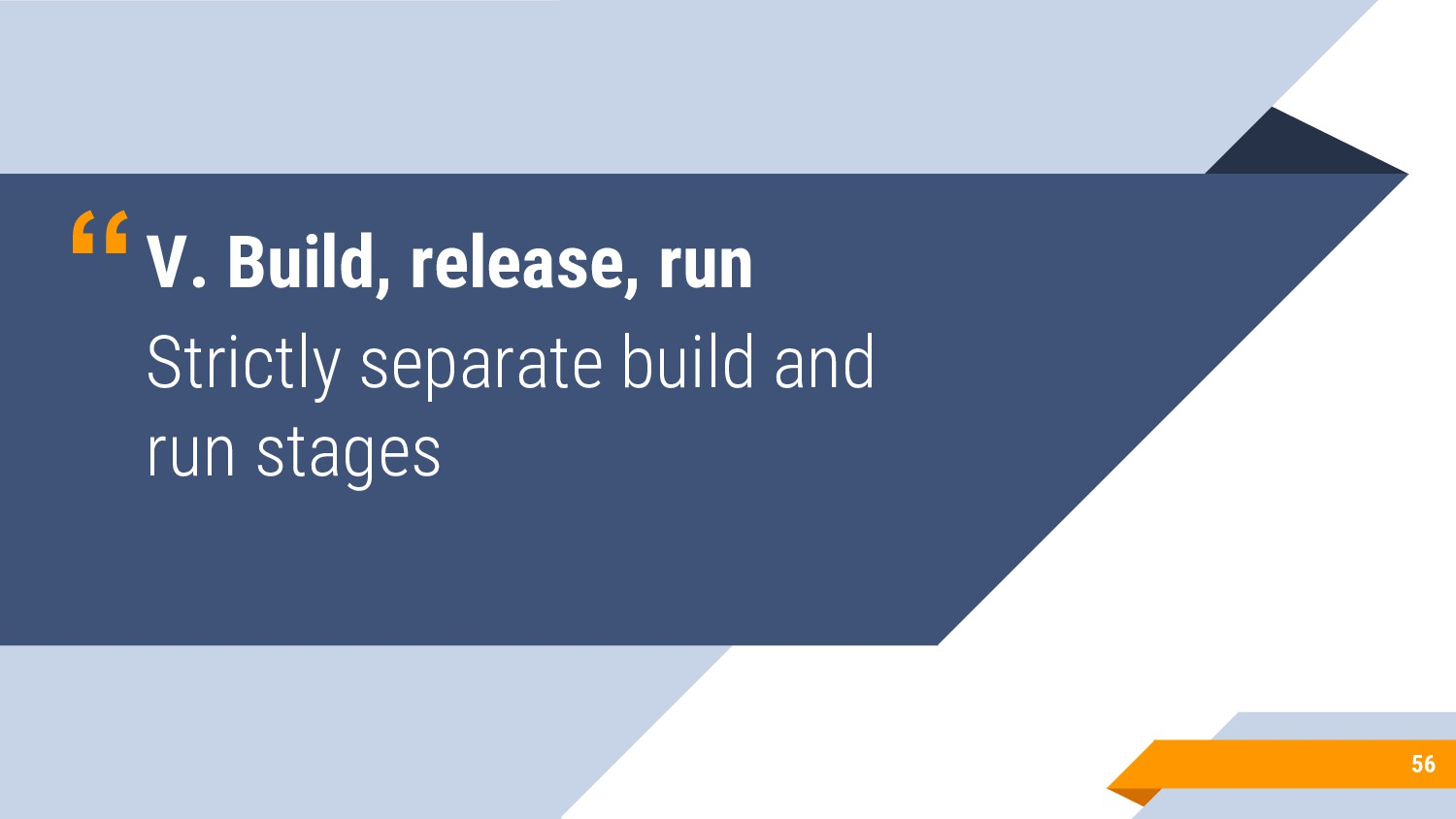 """""""V. Build, release, run Strictly separate build..."""
