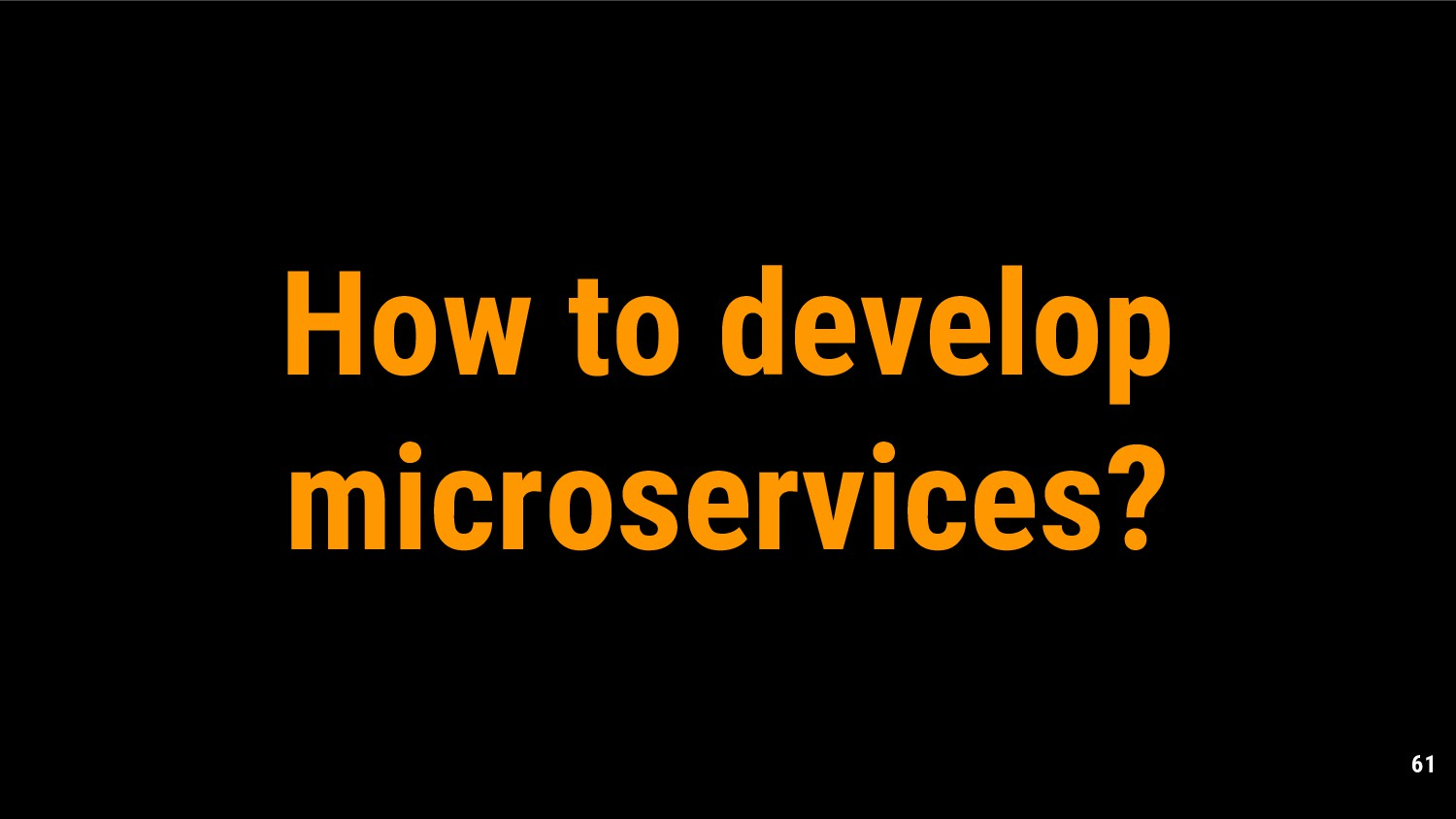 61 How to develop microservices?
