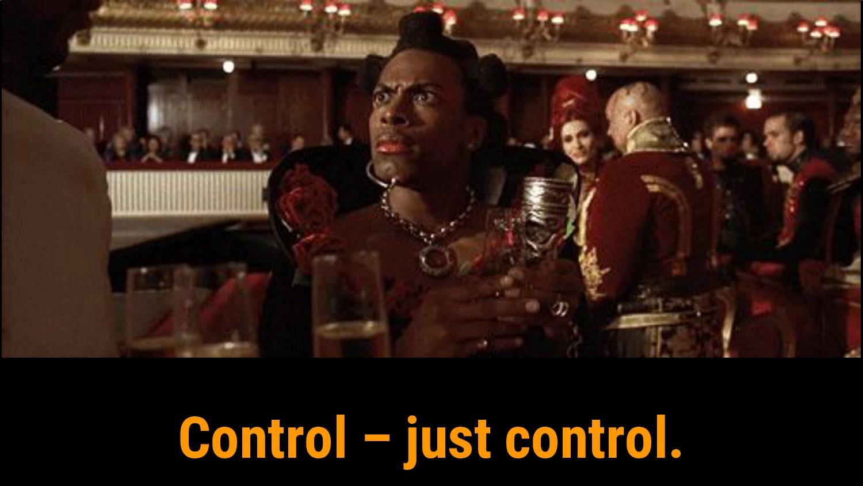 Control – just control.