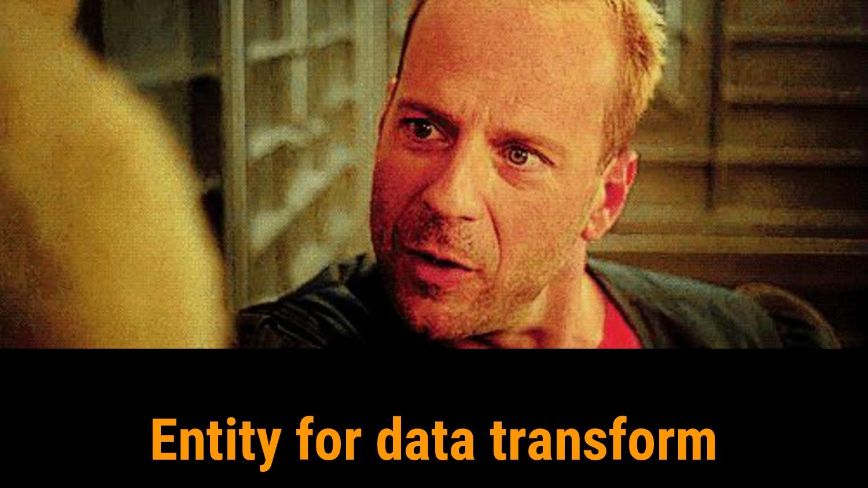 Entity for data transform