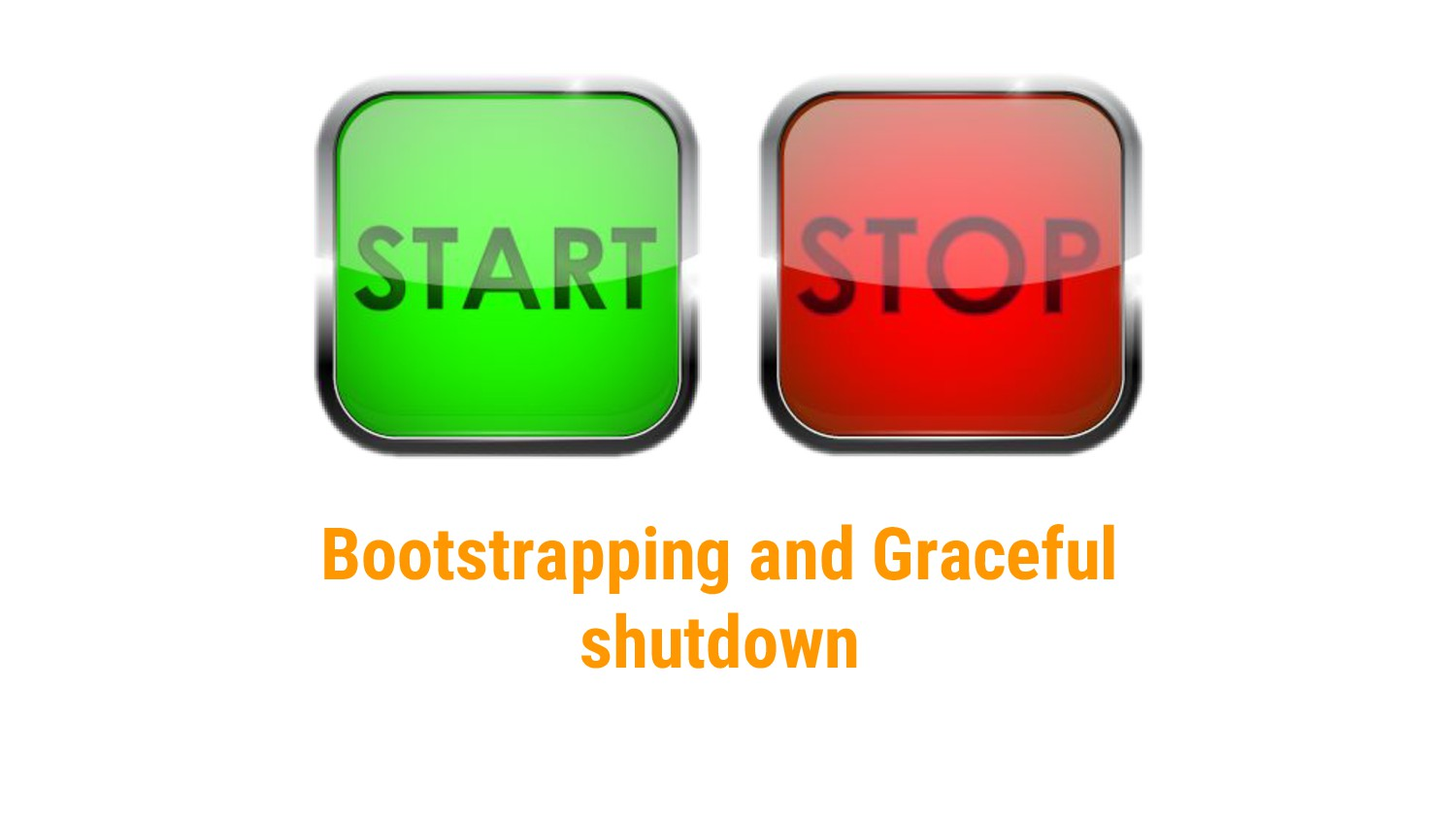 Bootstrapping and Graceful shutdown