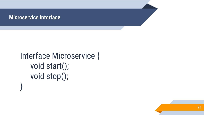 Interface Microservice { void start(); void sto...