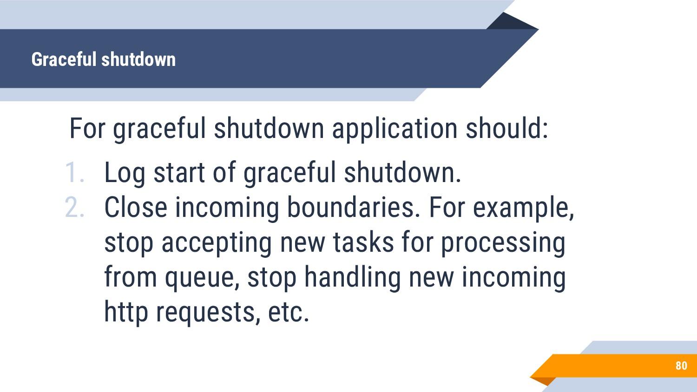 For graceful shutdown application should: 1. Lo...