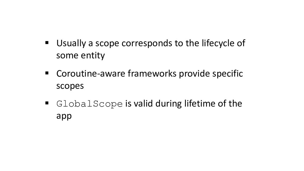 § Usually a scope corresponds to the lifecycle ...