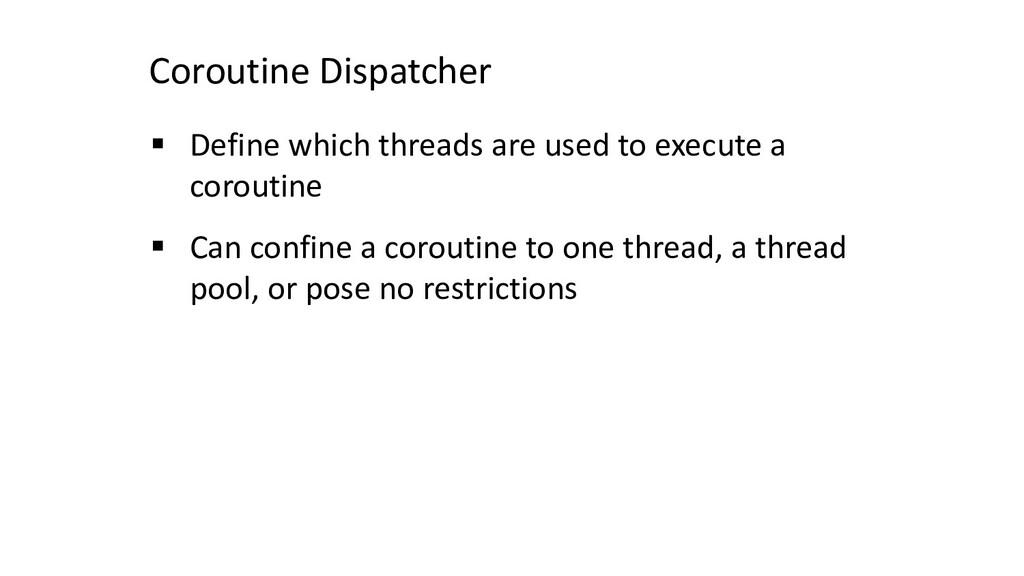Coroutine Dispatcher § Define which threads are...