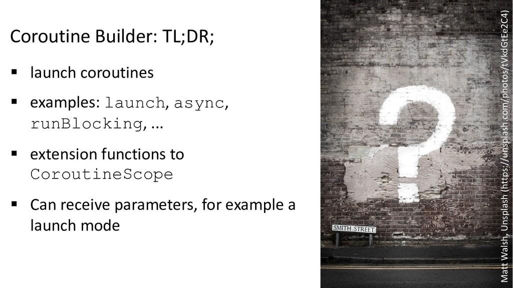 Coroutine Builder: TL;DR; § launch coroutines §...