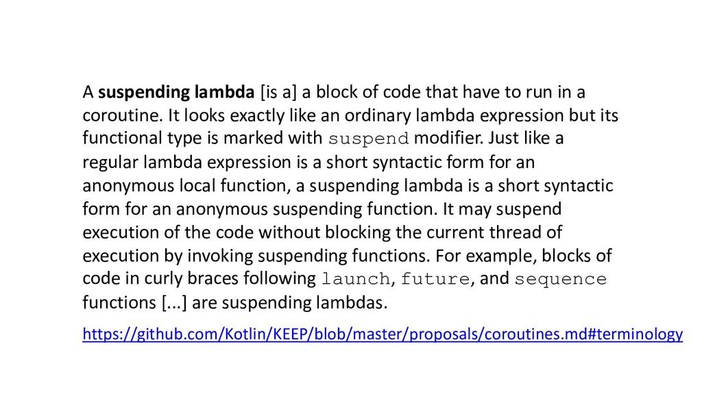 A suspending lambda [is a] a block of code that...